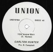 Carlton Hunter - You Know Why / Pete Campbell - Does She Have A  Friend For Me (Union) 12""